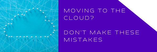 moving-to-the-cloud-dont-make-these-mistakes
